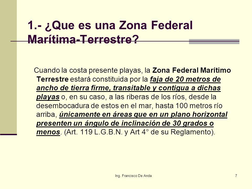 Ing.Francisco De Anda7 1.- ¿Que es una Zona Federal Marítima-Terrestre.