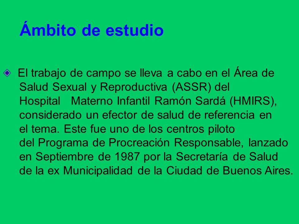 Ámbito de estudio El trabajo de campo se lleva a cabo en el Área de Salud Sexual y Reproductiva (ASSR) del Hospital Materno Infantil Ramón Sardá (HMIR