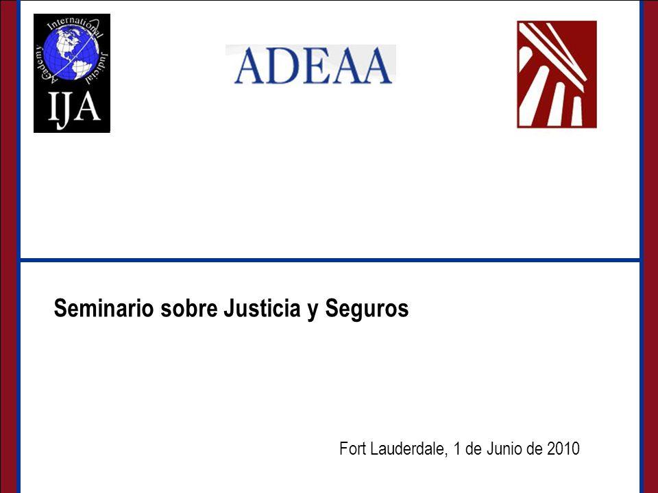 Seminario sobre Justicia y Seguros Fort Lauderdale, 1 de Junio de 2010 Seminario sobre Justicia y Seguros
