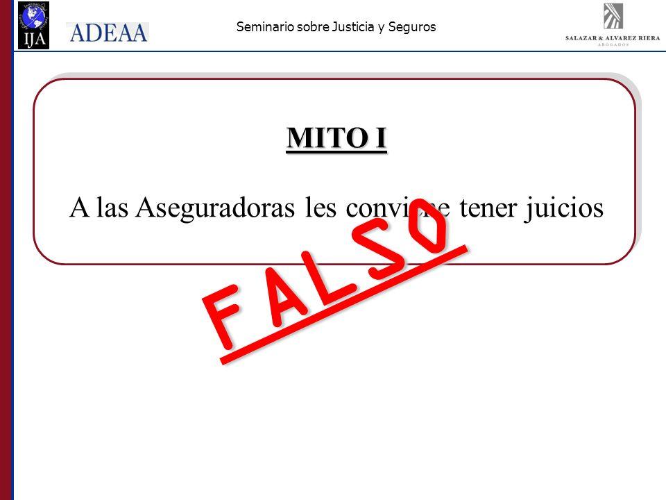 Seminario sobre Justicia y Seguros MITO I A las Aseguradoras les conviene tener juicios FALSO