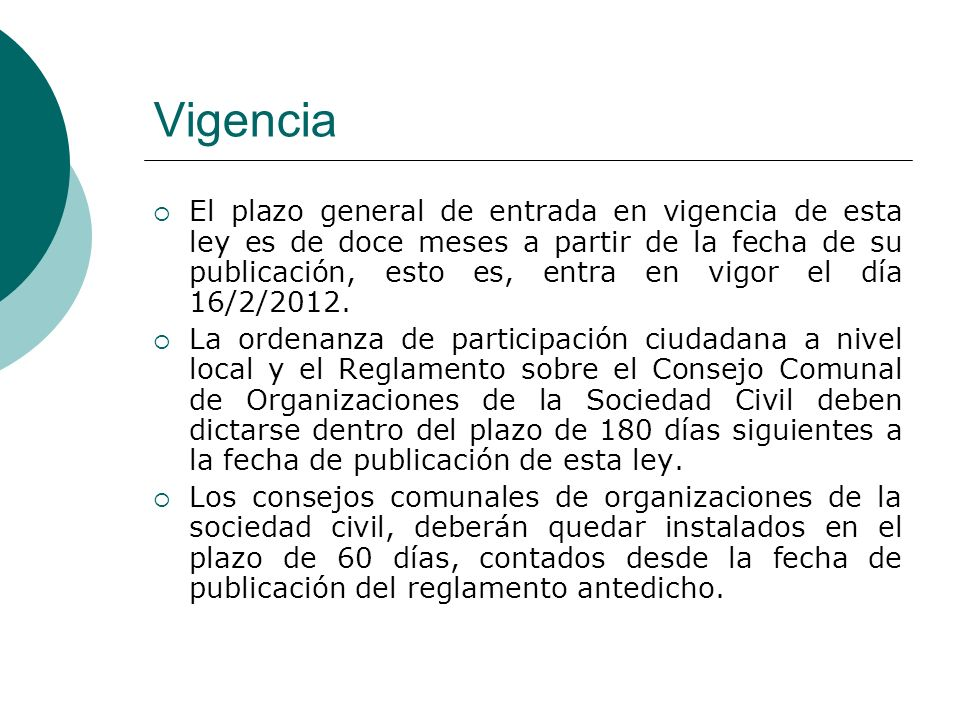 Vigencia El plazo general de entrada en vigencia de esta ley es de doce meses a partir de la fecha de su publicación, esto es, entra en vigor el día 16/2/2012.