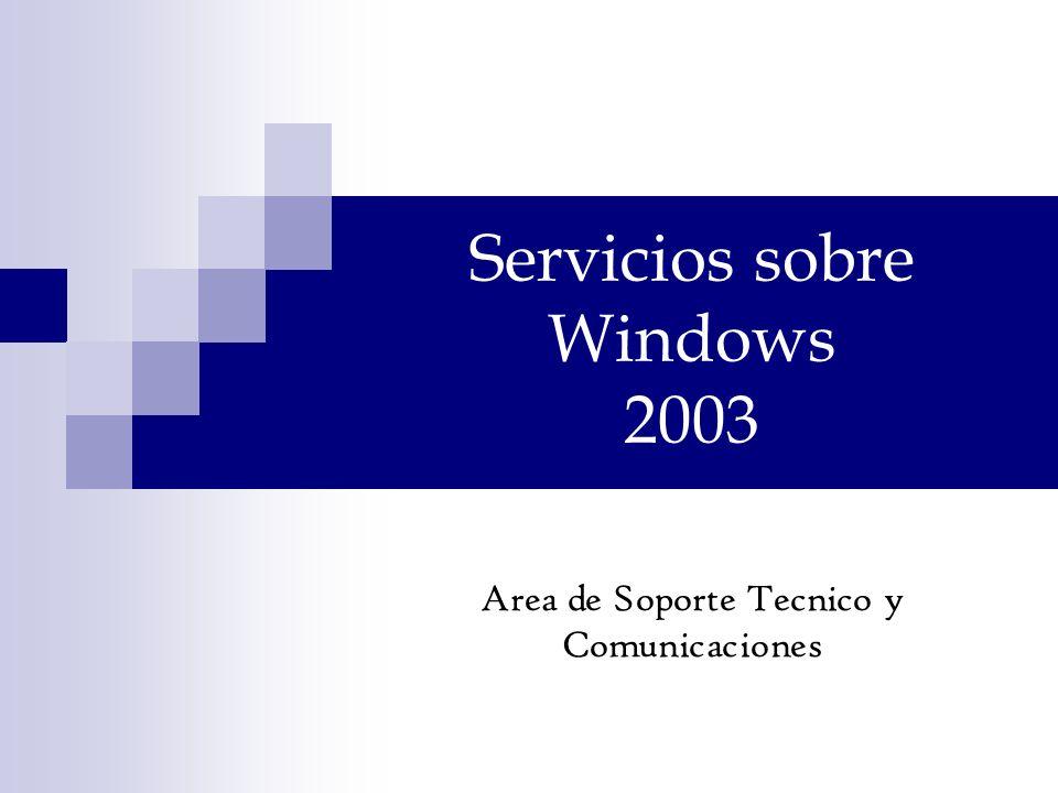 Servicios sobre Windows 2003 Area de Soporte Tecnico y Comunicaciones