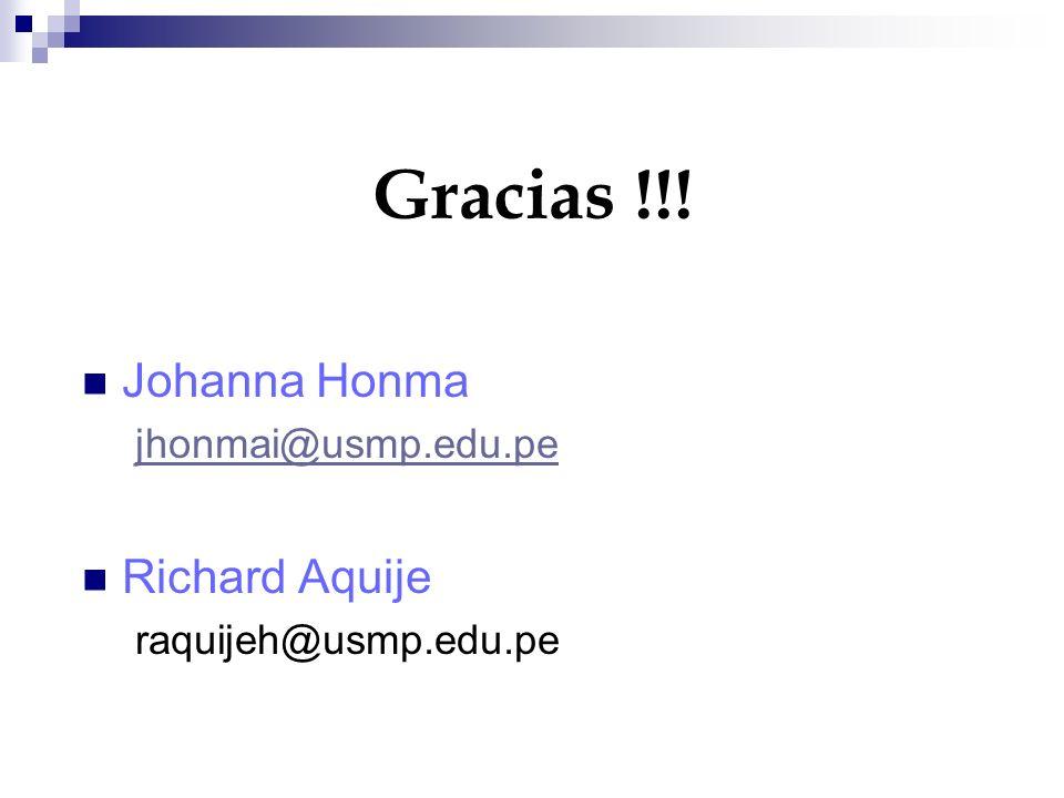 Gracias !!! Johanna Honma jhonmai@usmp.edu.pe Richard Aquije raquijeh@usmp.edu.pe