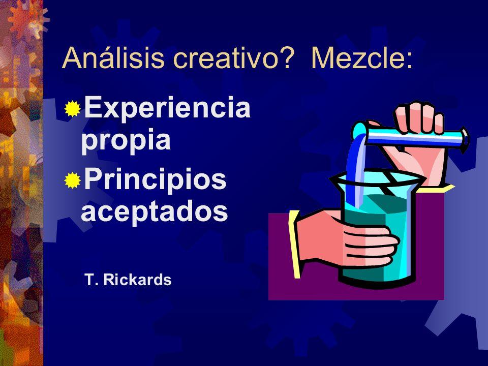 Análisis creativo? Mezcle: Experiencia propia Principios aceptados T. Rickards