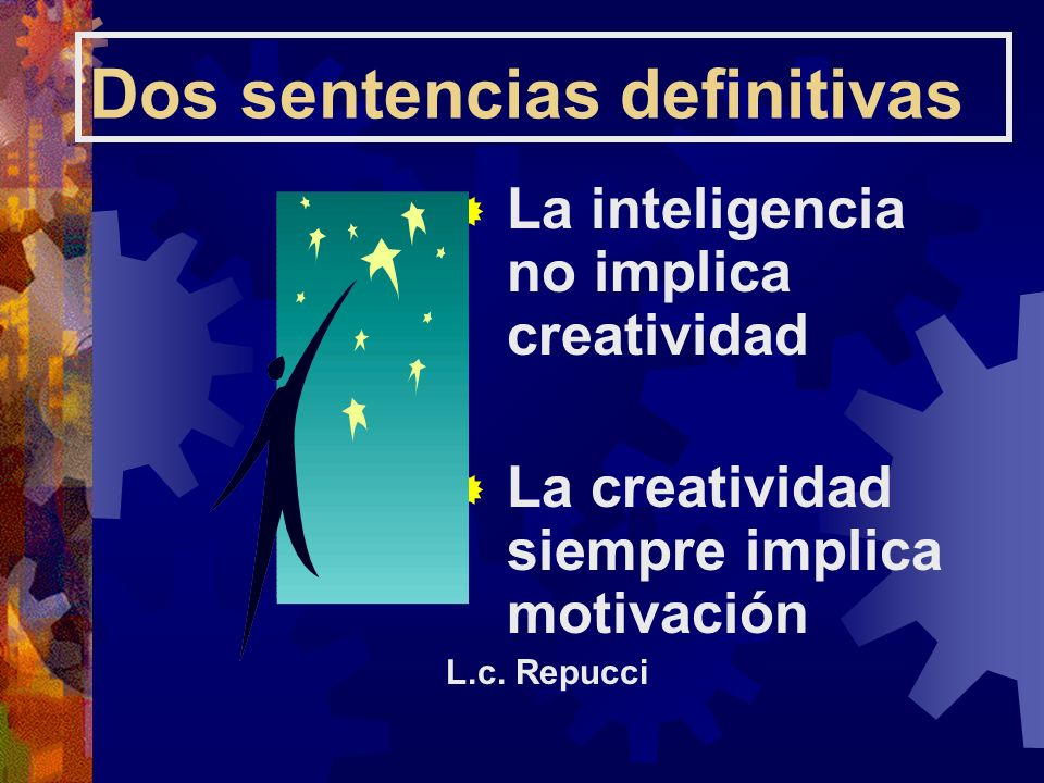 La inteligencia no implica creatividad La creatividad siempre implica motivación L.c. Repucci Dos sentencias definitivas
