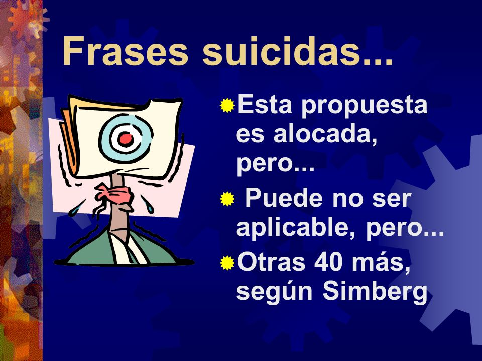 Frases suicidas... Esta propuesta es alocada, pero... Puede no ser aplicable, pero... Otras 40 más, según Simberg
