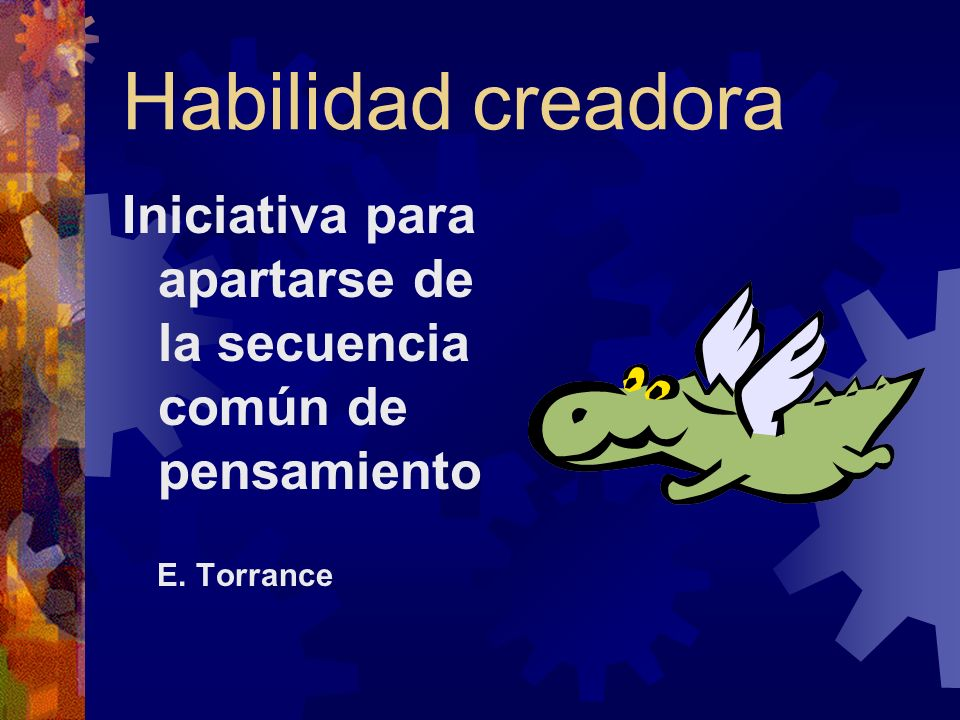 Habilidad creadora Iniciativa para apartarse de la secuencia común de pensamiento E. Torrance