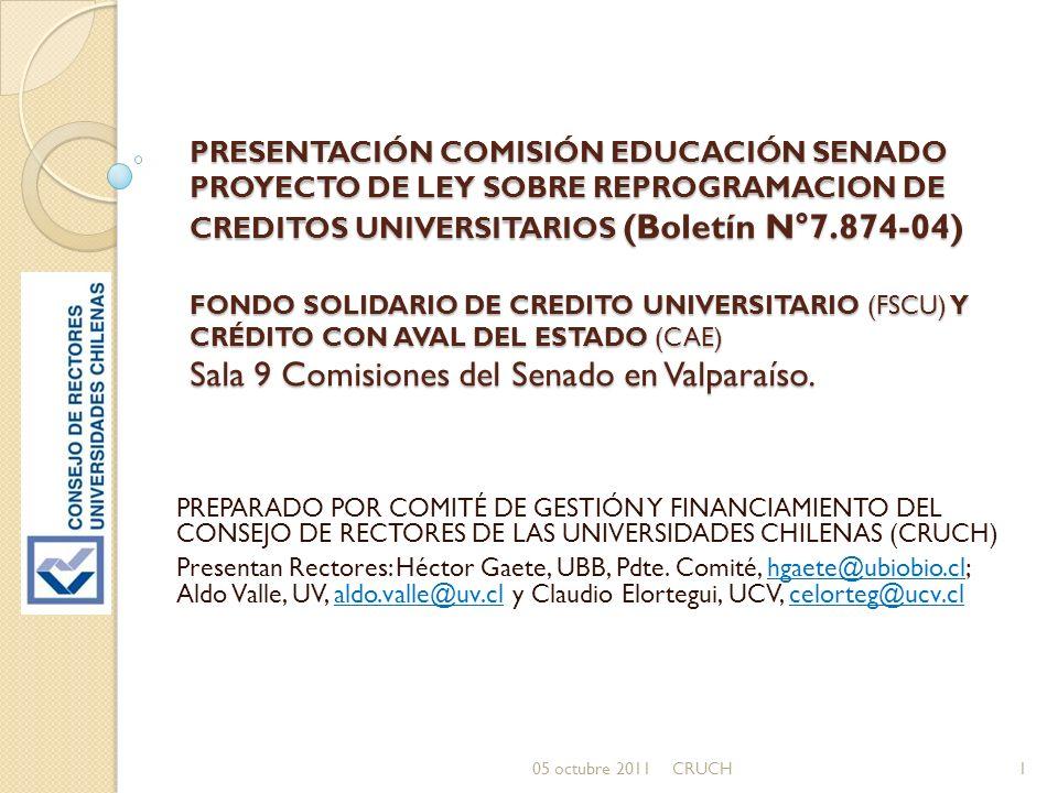 PRESENTACIÓN COMISIÓN EDUCACIÓN SENADO PROYECTO DE LEY SOBRE REPROGRAMACION DE CREDITOS UNIVERSITARIOS (Boletín N°7.874-04) FONDO SOLIDARIO DE CREDITO UNIVERSITARIO (FSCU) Y CRÉDITO CON AVAL DEL ESTADO (CAE) Sala 9 Comisiones del Senado en Valparaíso.