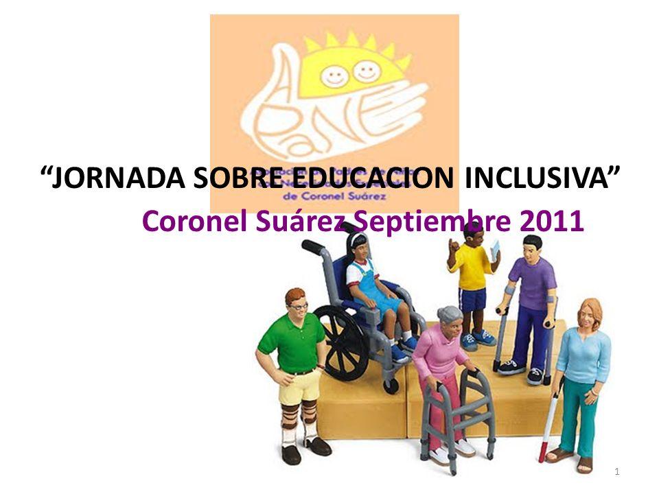 JORNADA SOBRE EDUCACION INCLUSIVA Coronel Suárez Septiembre 2011 1