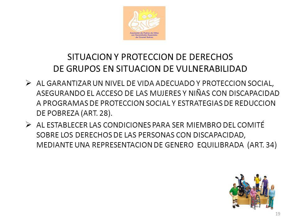 SITUACION Y PROTECCION DE DERECHOS DE GRUPOS EN SITUACION DE VULNERABILIDAD AL GARANTIZAR UN NIVEL DE VIDA ADECUADO Y PROTECCION SOCIAL, ASEGURANDO EL