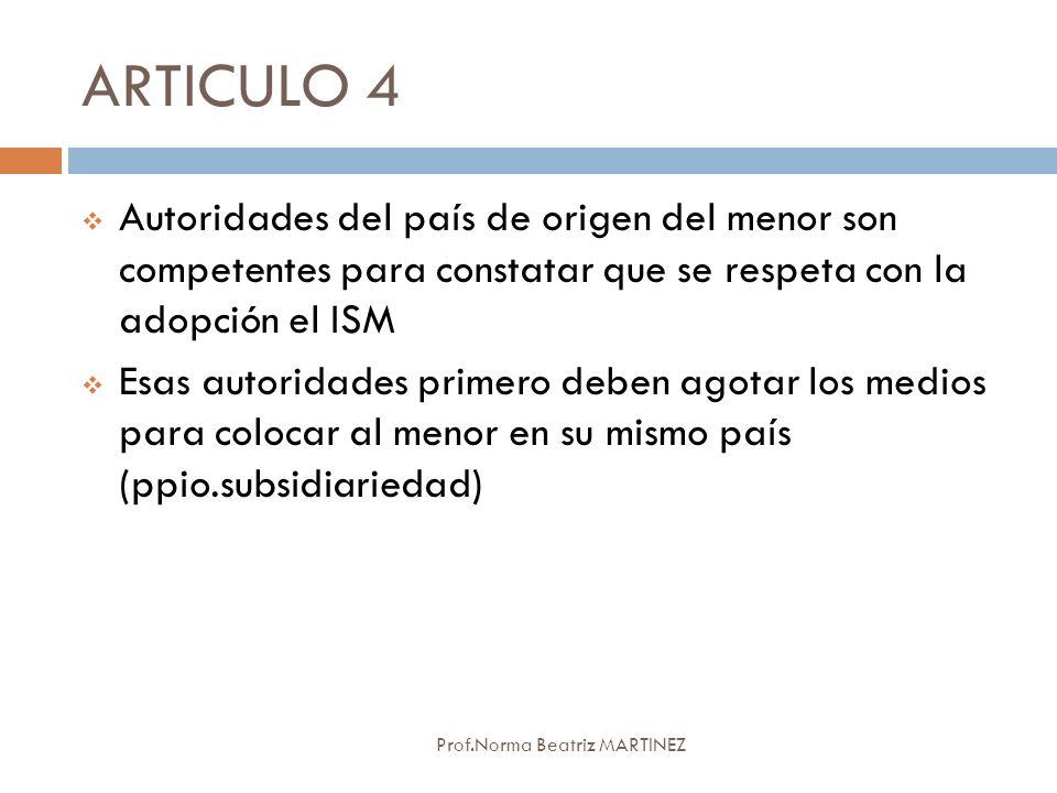ARTICULO 4 Prof.Norma Beatriz MARTINEZ Autoridades del país de origen del menor son competentes para constatar que se respeta con la adopción el ISM E