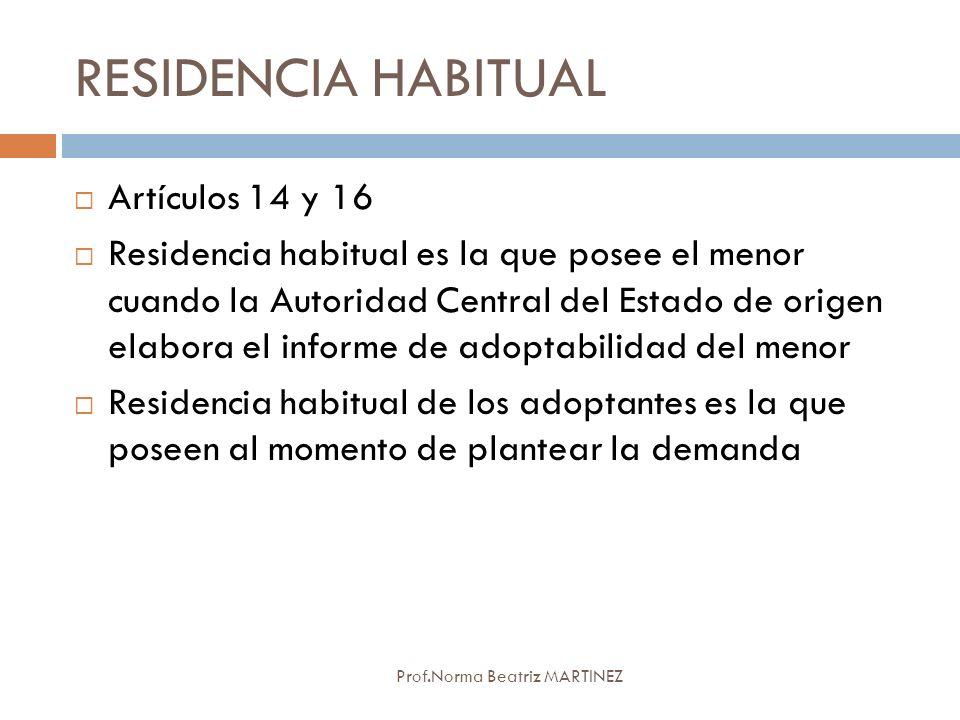 RESIDENCIA HABITUAL Prof.Norma Beatriz MARTINEZ Artículos 14 y 16 Residencia habitual es la que posee el menor cuando la Autoridad Central del Estado