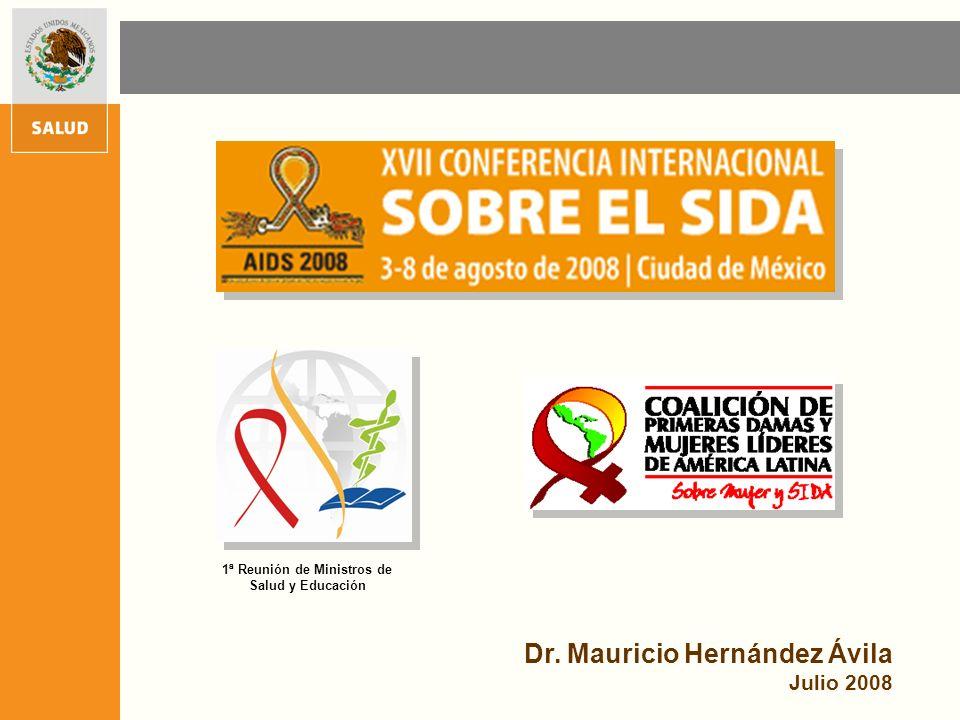 Dr. Mauricio Hernández Ávila Julio 2008 1ª Reunión de Ministros de Salud y Educación