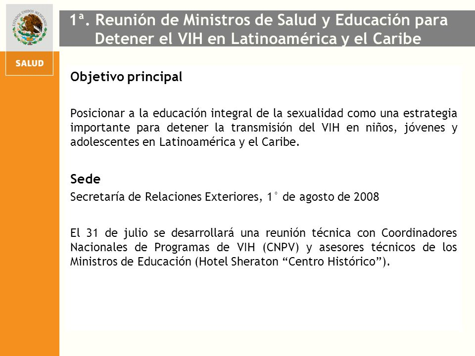 1ª. Reunión de Ministros de Salud y Educación para Detener el VIH en Latinoamérica y el Caribe Objetivo principal Posicionar a la educación integral d