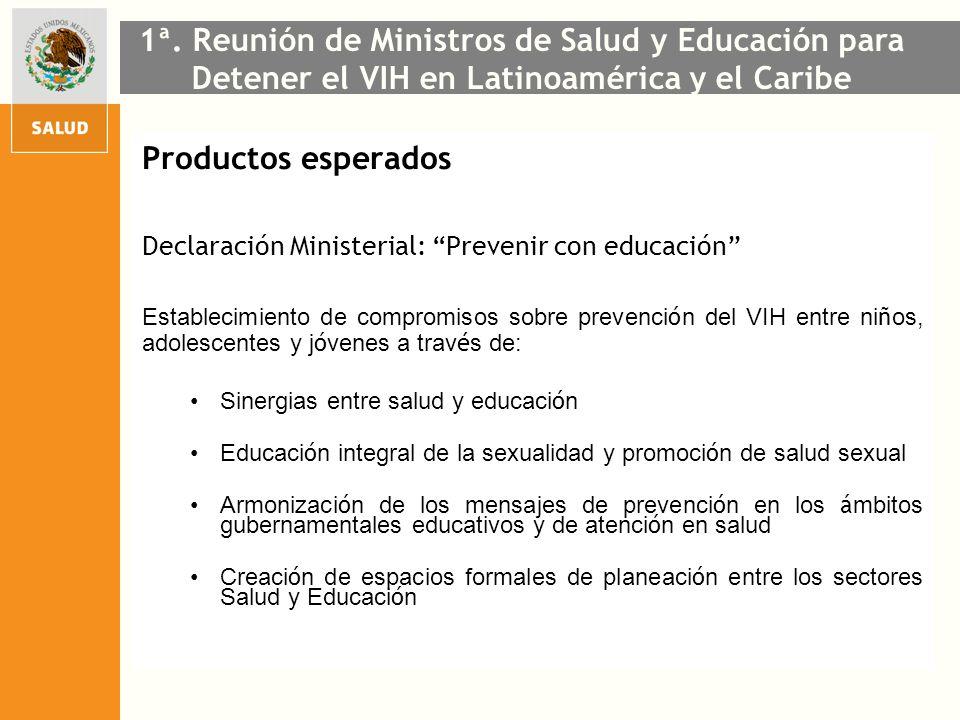 Productos esperados Declaración Ministerial: Prevenir con educación Establecimiento de compromisos sobre prevenci ó n del VIH entre ni ñ os, adolescen