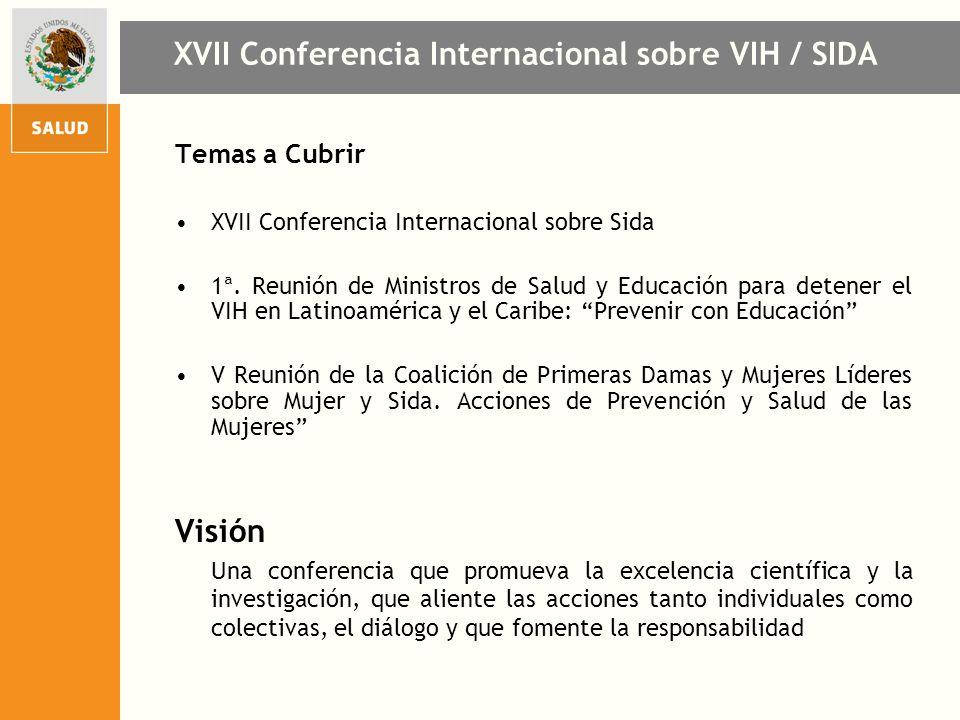 XVII Conferencia Internacional sobre VIH / SIDA Temas a Cubrir XVII Conferencia Internacional sobre Sida 1ª. Reunión de Ministros de Salud y Educación