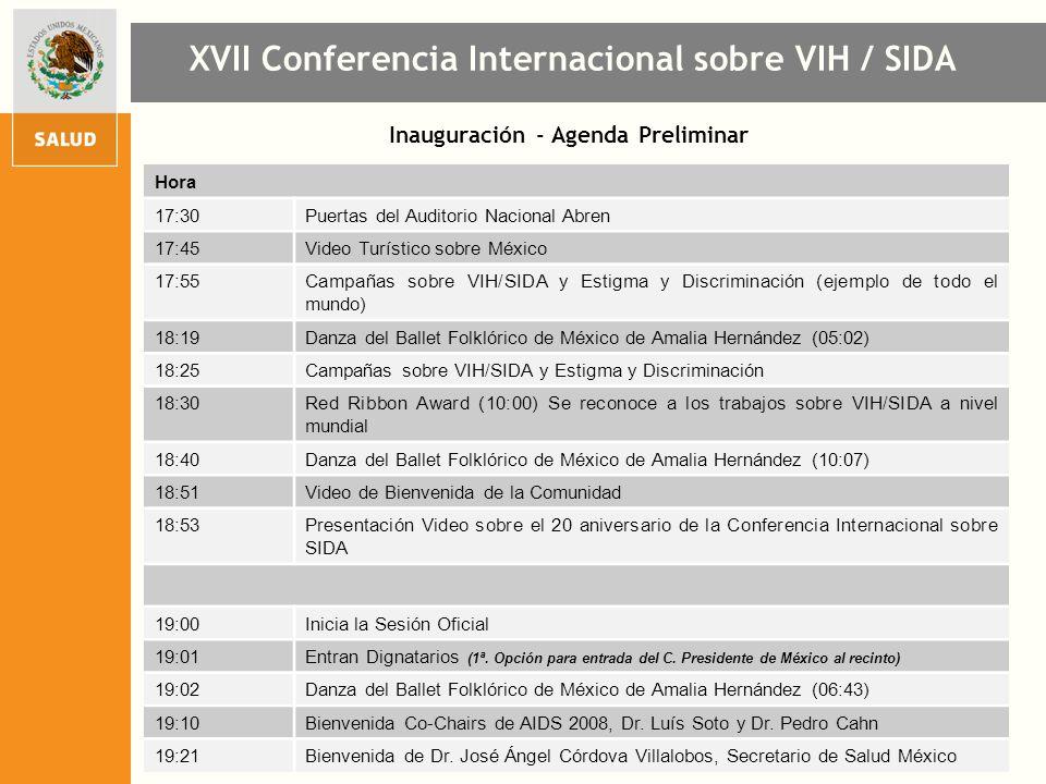 Inauguración - Agenda Preliminar XVII Conferencia Internacional sobre VIH / SIDA Hora 17:30Puertas del Auditorio Nacional Abren 17:45Video Turístico s