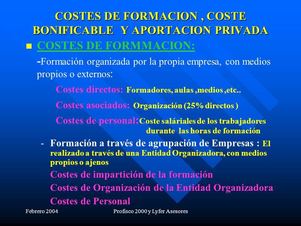 Febrero 2004Profisco 2000 y Lyfer Asesores COSTES DE FORMACION, COSTE BONIFICABLE Y APORTACION PRIVADA COSTES DE FORMMACION: - Formación organizada po