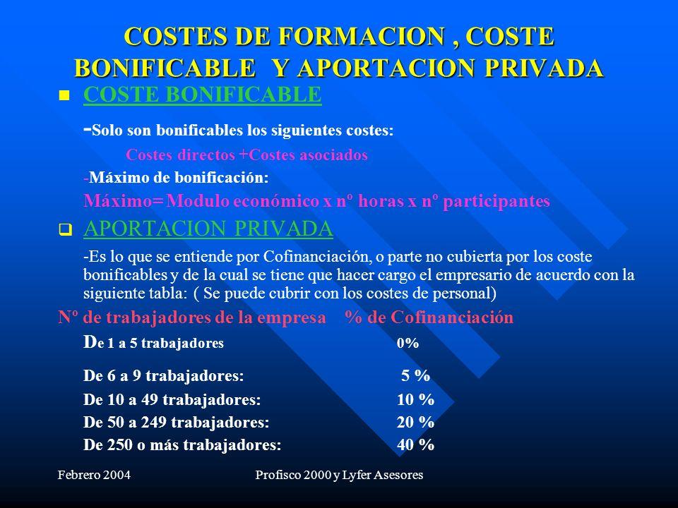Febrero 2004Profisco 2000 y Lyfer Asesores COSTES DE FORMACION, COSTE BONIFICABLE Y APORTACION PRIVADA COSTE BONIFICABLE - Solo son bonificables los s