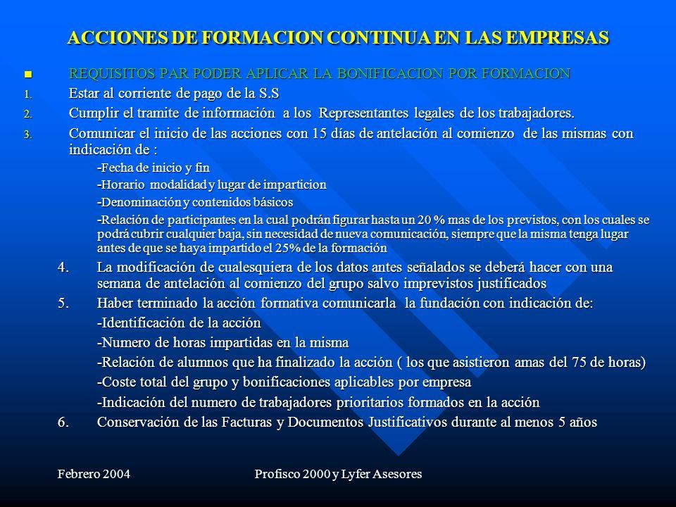 Febrero 2004Profisco 2000 y Lyfer Asesores ACCIONES DE FORMACION CONTINUA EN LAS EMPRESAS REQUISITOS PAR PODER APLICAR LA BONIFICACION POR FORMACION REQUISITOS PAR PODER APLICAR LA BONIFICACION POR FORMACION 1.