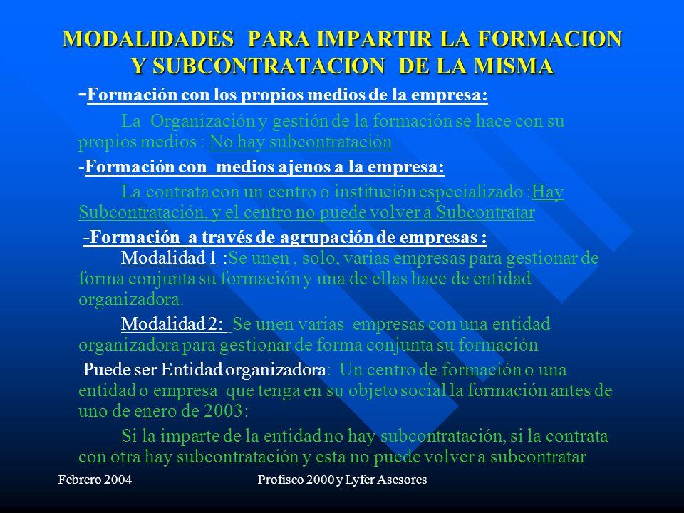 Febrero 2004Profisco 2000 y Lyfer Asesores MODALIDADES PARA IMPARTIR LA FORMACION Y SUBCONTRATACION DE LA MISMA - Formación con los propios medios de