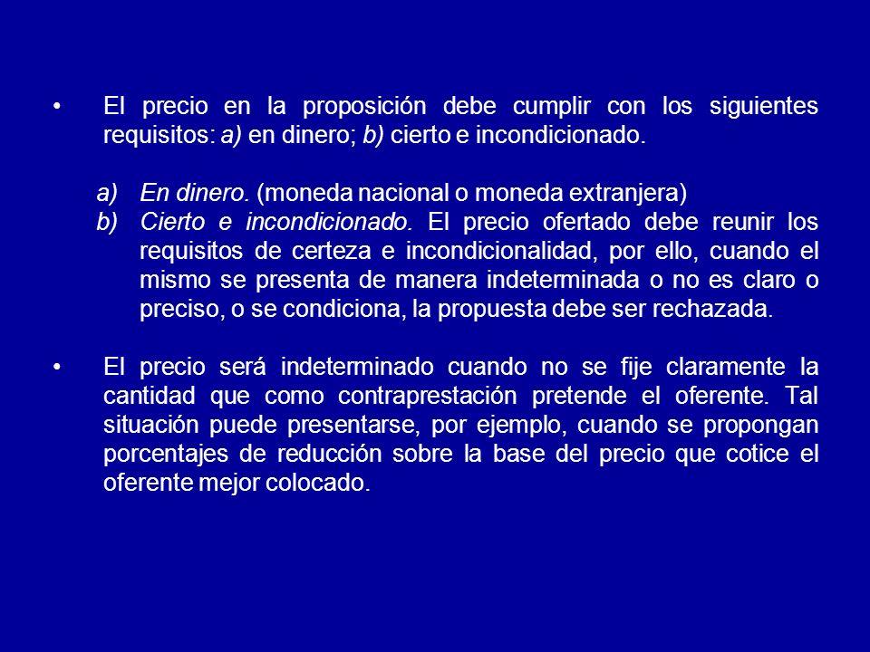 El precio en la proposición debe cumplir con los siguientes requisitos: a) en dinero; b) cierto e incondicionado.