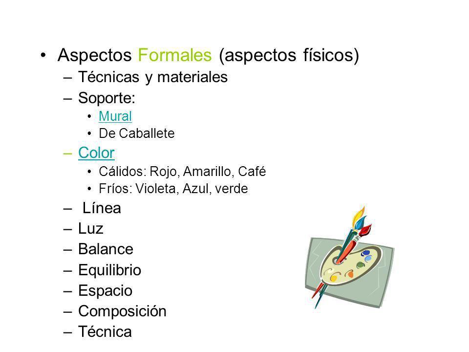 Aspectos Formales (aspectos físicos) –Técnicas y materiales –Soporte: Mural De Caballete –ColorColor Cálidos: Rojo, Amarillo, Café Fríos: Violeta, Azu