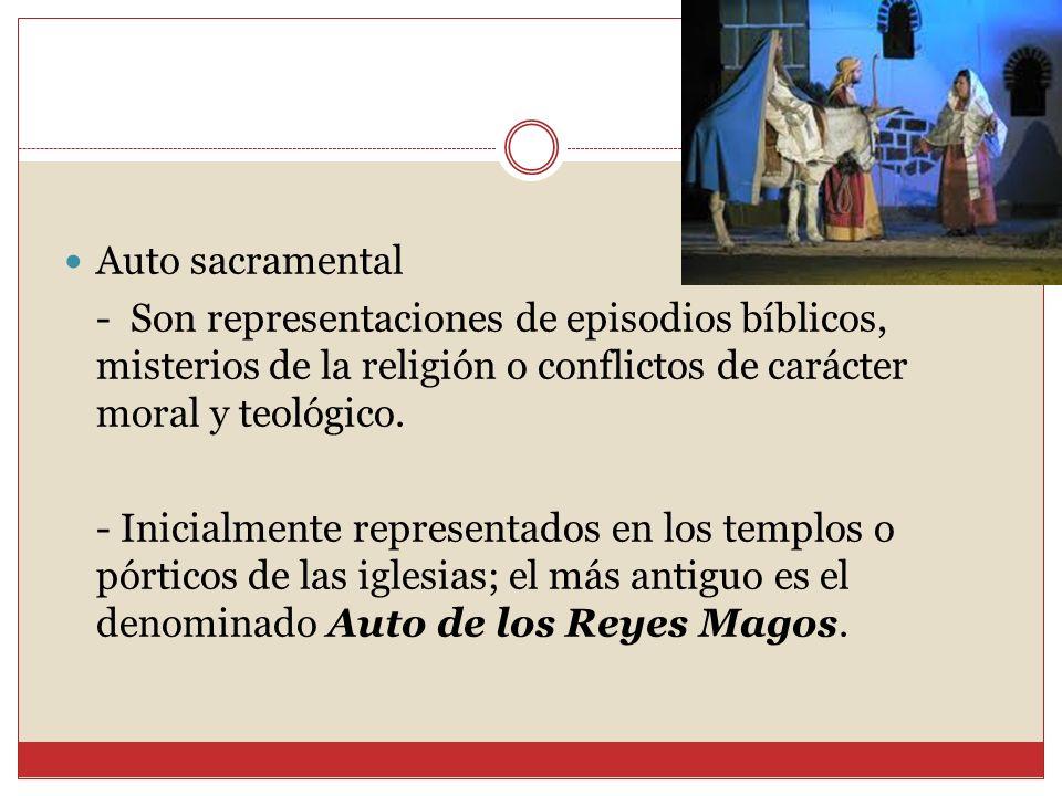 Auto sacramental - Son representaciones de episodios bíblicos, misterios de la religión o conflictos de carácter moral y teológico. - Inicialmente rep
