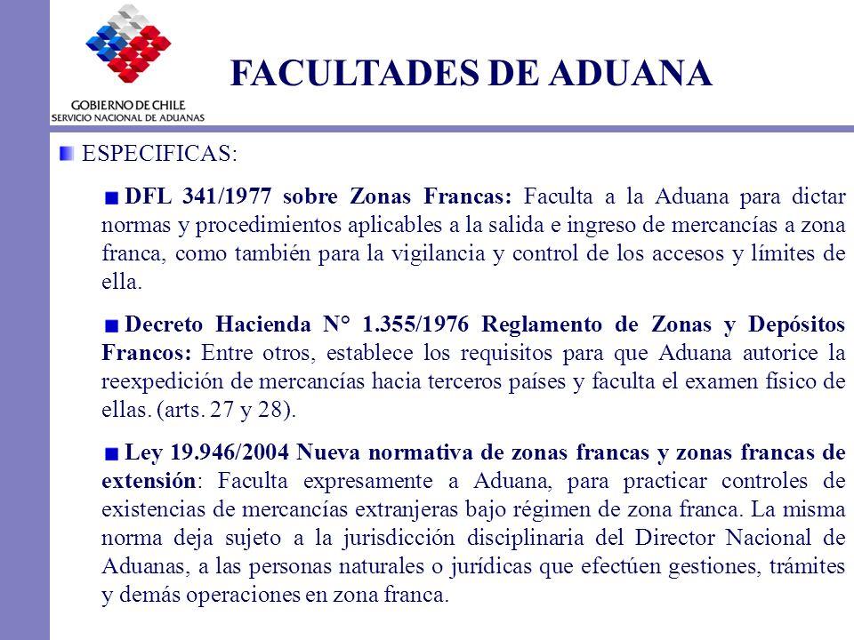 ESPECIFICAS: DFL 341/1977 sobre Zonas Francas: Faculta a la Aduana para dictar normas y procedimientos aplicables a la salida e ingreso de mercancías
