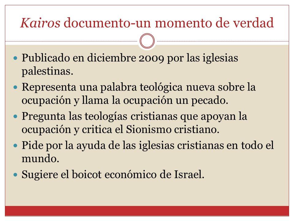 Kairos documento-un momento de verdad Publicado en diciembre 2009 por las iglesias palestinas. Representa una palabra teológica nueva sobre la ocupaci
