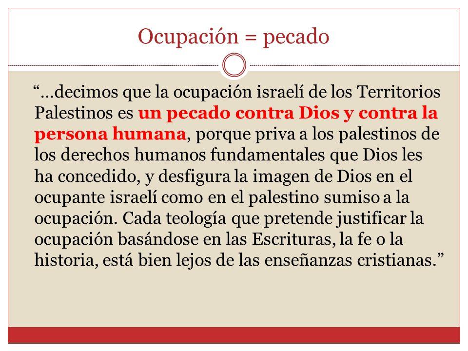Ocupación = pecado …decimos que la ocupación israelí de los Territorios Palestinos es un pecado contra Dios y contra la persona humana, porque priva a
