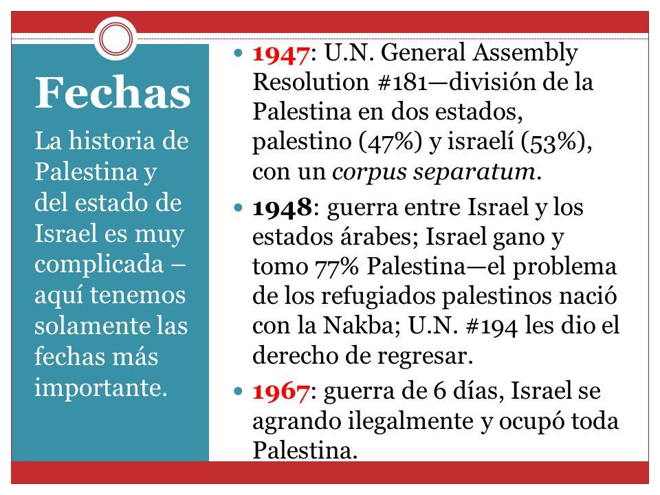 Fechas La historia de Palestina y del estado de Israel es muy complicada – aquí tenemos solamente las fechas más importante. 1947: U.N. General Assemb