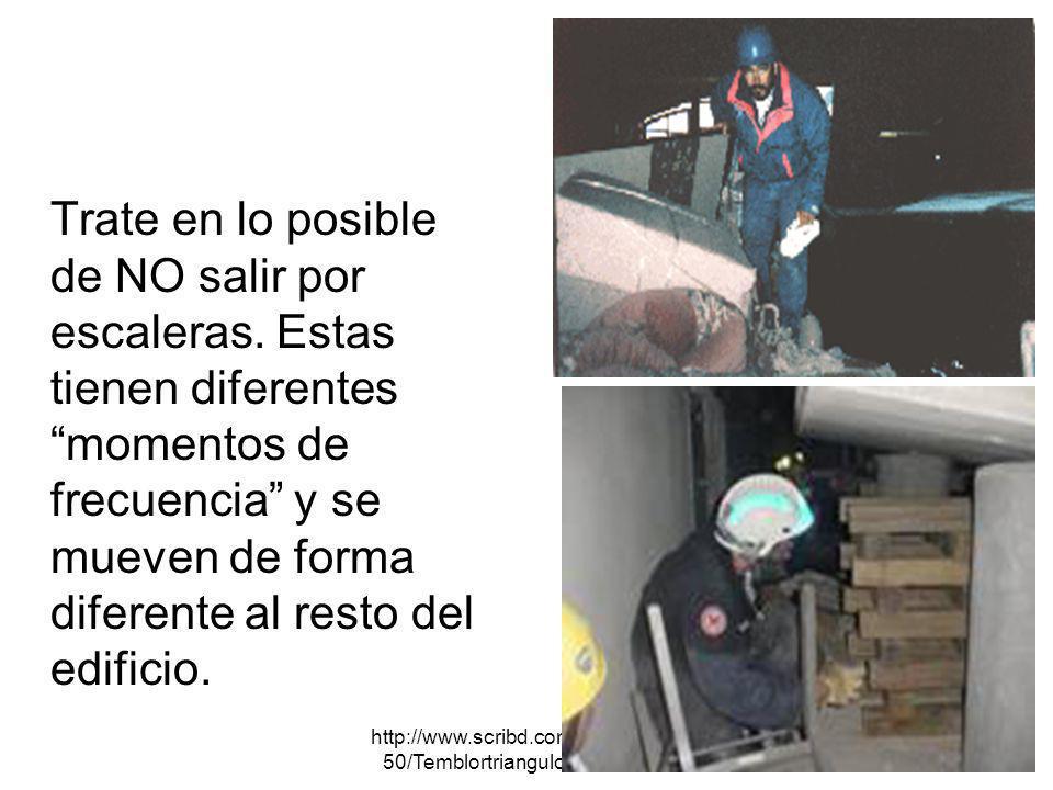 http://www.scribd.com/doc/167072 50/Temblortriangulo-de-La-Vida Trate en lo posible de NO salir por escaleras. Estas tienen diferentes momentos de fre