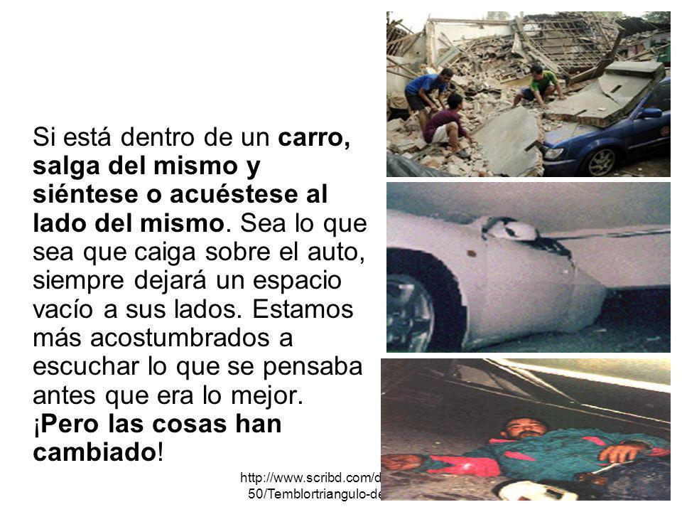 http://www.scribd.com/doc/167072 50/Temblortriangulo-de-La-Vida Si está dentro de un carro, salga del mismo y siéntese o acuéstese al lado del mismo.