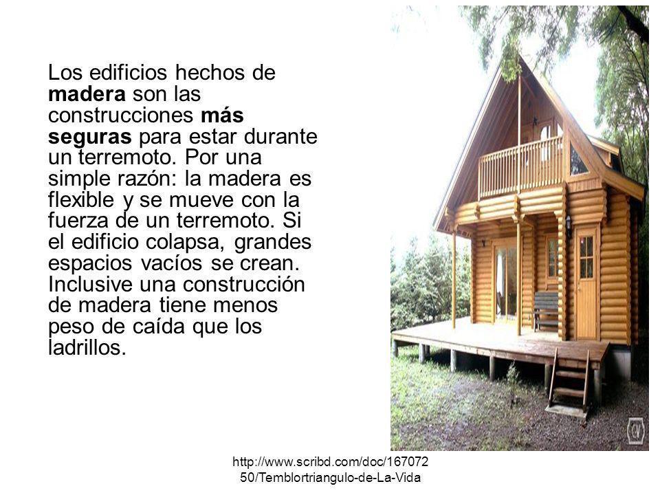 http://www.scribd.com/doc/167072 50/Temblortriangulo-de-La-Vida Los edificios hechos de madera son las construcciones más seguras para estar durante u