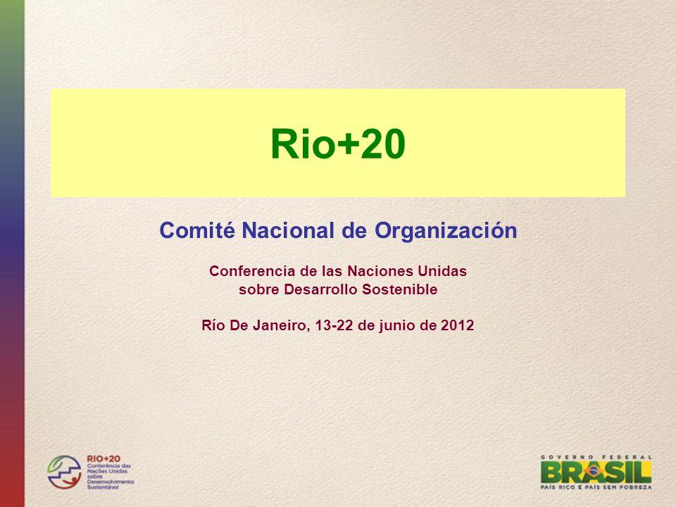 Rio+20 Comité Nacional de Organización Conferencia de las Naciones Unidas sobre Desarrollo Sostenible Río De Janeiro, 13-22 de junio de 2012