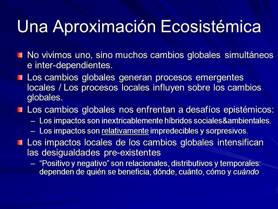 Una Aproximación Ecosistémica No vivimos uno, sino muchos cambios globales simultáneos e inter-dependientes. Los cambios globales generan procesos eme