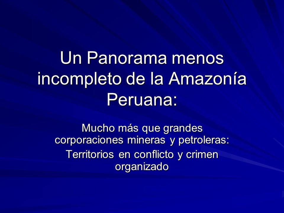 Un Panorama menos incompleto de la Amazonía Peruana: Mucho más que grandes corporaciones mineras y petroleras: Territorios en conflicto y crimen organ