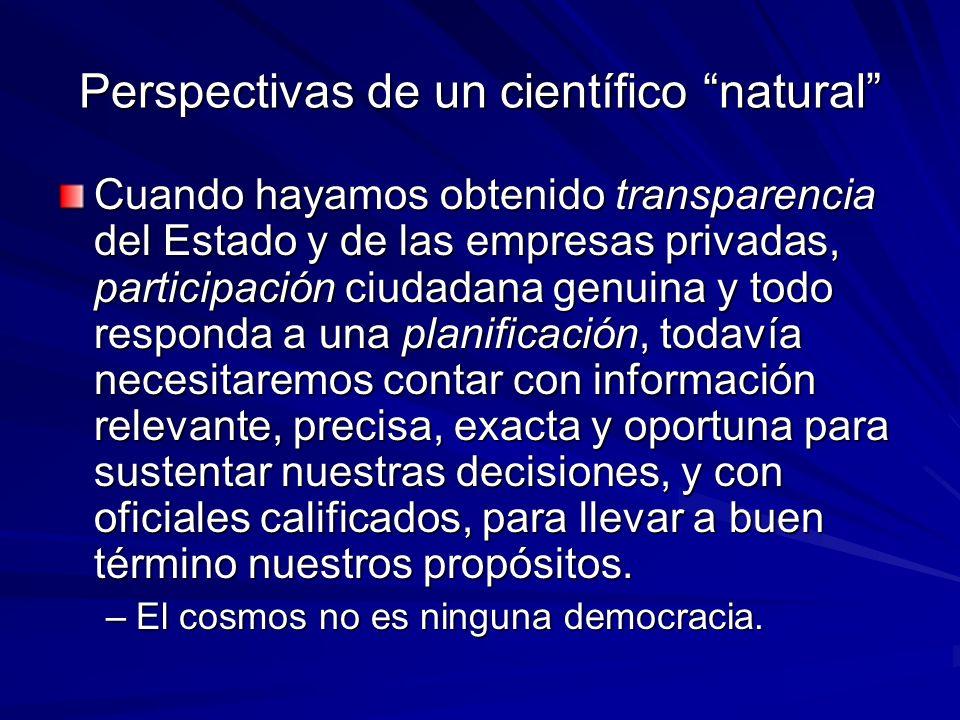 Perspectivas de un científico natural Cuando hayamos obtenido transparencia del Estado y de las empresas privadas, participación ciudadana genuina y t
