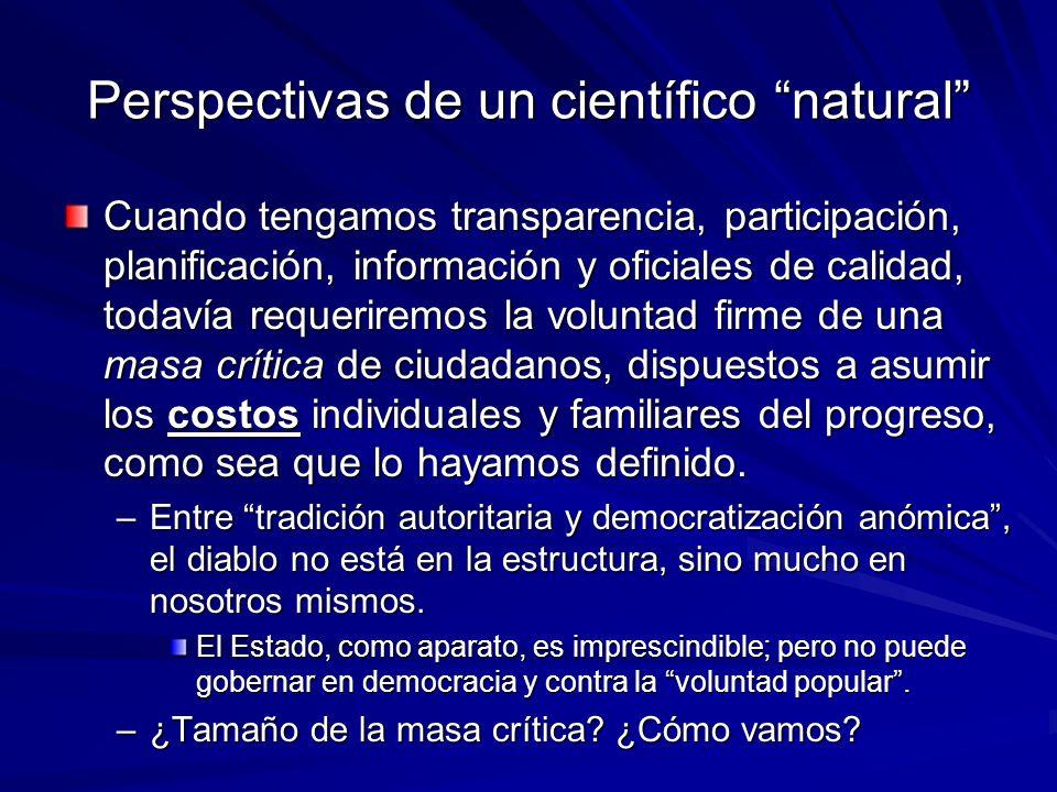 Perspectivas de un científico natural Cuando tengamos transparencia, participación, planificación, información y oficiales de calidad, todavía requeri