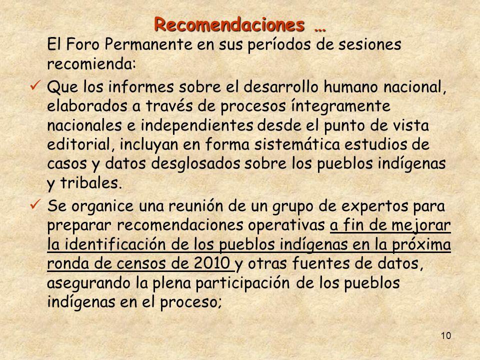 10 Recomendaciones … El Foro Permanente en sus períodos de sesiones recomienda: Que los informes sobre el desarrollo humano nacional, elaborados a tra