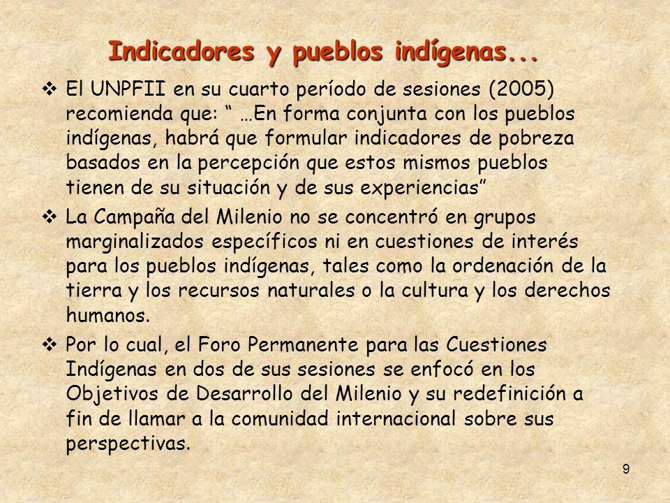 9 Indicadores y pueblos indígenas... El UNPFII en su cuarto período de sesiones (2005) recomienda que: …En forma conjunta con los pueblos indígenas, h