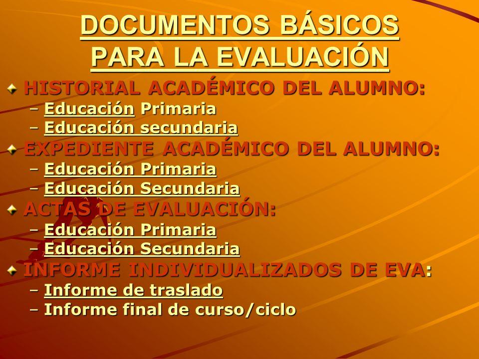 DOCUMENTOS BÁSICOS PARA LA EVALUACIÓN HISTORIAL ACADÉMICO DEL ALUMNO: –Educación Primaria Educación –Educación secundaria Educación secundariaEducació