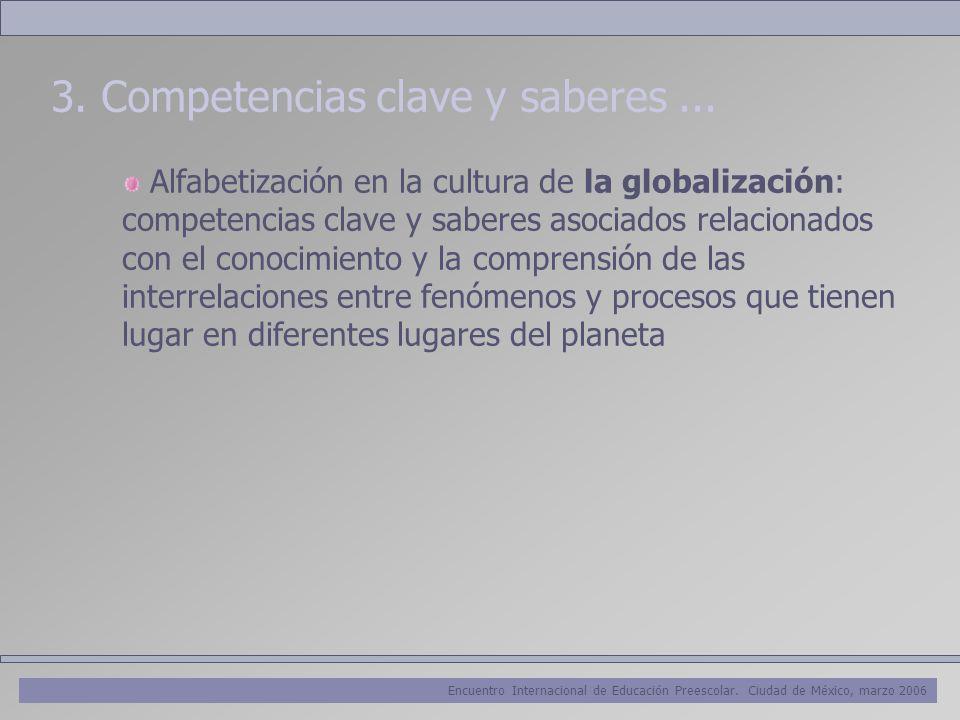 Encuentro Internacional de Educación Preescolar. Ciudad de México, marzo 2006 3. Competencias clave y saberes... Alfabetización en la cultura de la gl