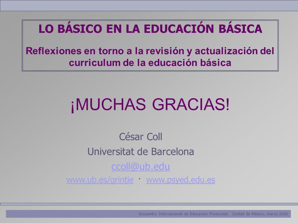 Encuentro Internacional de Educación Preescolar. Ciudad de México, marzo 2006 ¡MUCHAS GRACIAS! César Coll Universitat de Barcelona ccoll@ub.edu www.ub