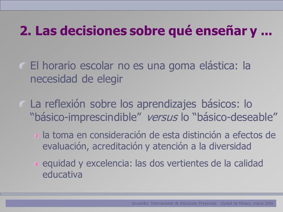 Encuentro Internacional de Educación Preescolar. Ciudad de México, marzo 2006 2. Las decisiones sobre qué enseñar y... El horario escolar no es una go