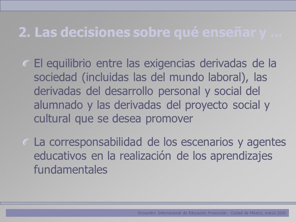 Encuentro Internacional de Educación Preescolar. Ciudad de México, marzo 2006 2. Las decisiones sobre qué enseñar y... El equilibrio entre las exigenc