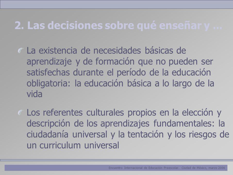 Encuentro Internacional de Educación Preescolar. Ciudad de México, marzo 2006 2. Las decisiones sobre qué enseñar y... La existencia de necesidades bá
