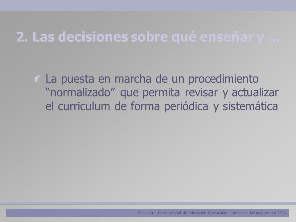 Encuentro Internacional de Educación Preescolar. Ciudad de México, marzo 2006 2. Las decisiones sobre qué enseñar y... La puesta en marcha de un proce