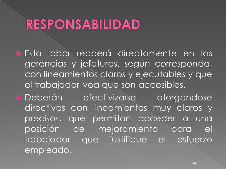Esta labor recaerá directamente en las gerencias y jefaturas, según corresponda, con lineamientos claros y ejecutables y que el trabajador vea que son accesibles.